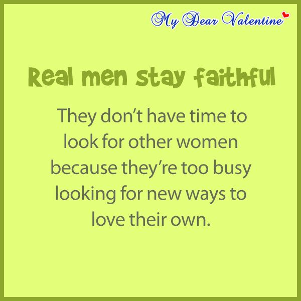 Quotes On Men Who Are Angry At Their Women: Real Man Stay Faithful. They Don't Have Time To Look For