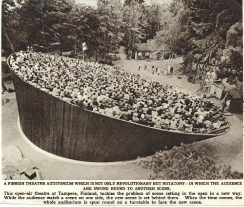 This outdoor theatre in Tampere, Finland actually rotates the audience around to the next scene. Circa 1959.