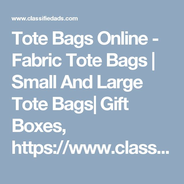 Tote Bags Online - Fabric Tote Bags | Small And Large Tote Bags| Gift Boxes, https://www.classifiedads.com/clothing_apparel/x1x6sm67h11wz