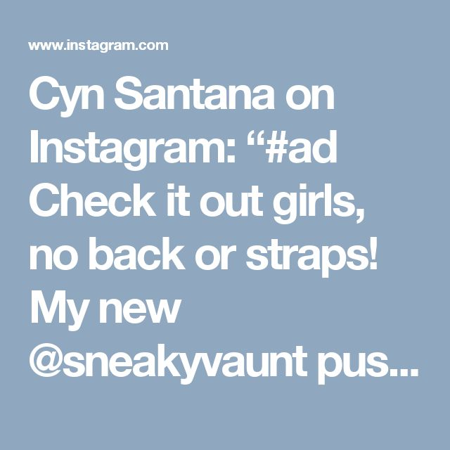 "Cyn Santana on Instagram: ""#ad Check it out girls, no back or straps! My new @sneakyvaunt push up is making choosing outfits that much easier! Stick it on, pull the…"""