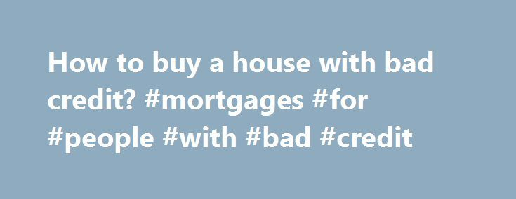 How to buy a house with bad credit? #mortgages #for #people #with #bad #credit http://credits.remmont.com/how-to-buy-a-house-with-bad-credit-mortgages-for-people-with-bad-credit/  #how to buy a house with bad credit # Start Your Search How to buy a house with bad credit? HOW TO BUY A HOME WITH OUT A BANK. We specialize in owner financing thru-out Minnesota and Western Wisconsin-