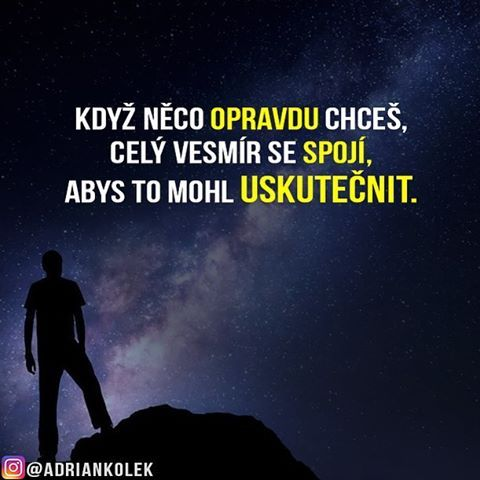Když něco OPRAVDU chceš, celý vesmír se SPOJÍ, abys to mohl USKUTEČNIT. #motivace #uspech #adriankolek #business244 #sietovymarketing #czech #slovak #czechgirl #czechboy #motivacia #slovakgirl #motivation #lifequotes #business #success #dream