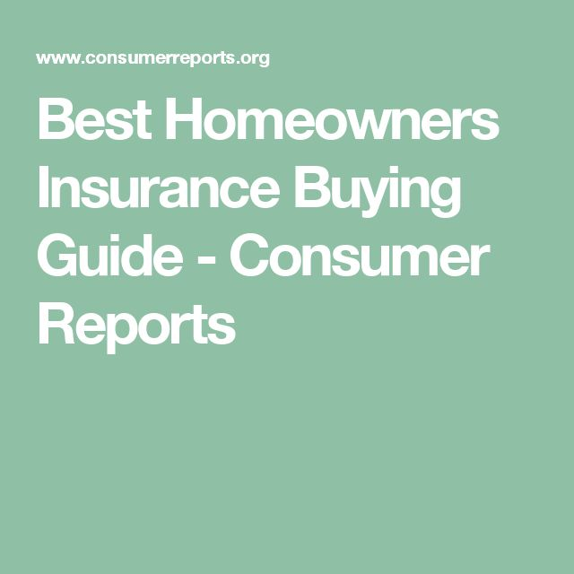 Best Homeowners Insurance Buying Guide - Consumer Reports