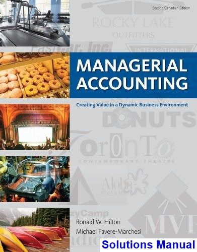 Managerial accounting creating value in a dynamic business managerial accounting creating value in a dynamic business environment canadian edition canadian 2nd edition hilton solutions fandeluxe Images