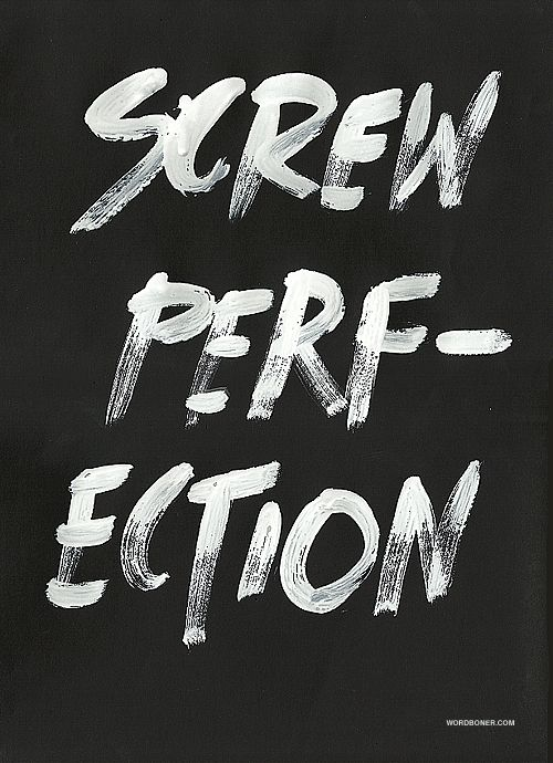 screw perfectionScrew Perfect, Remember This, Inspiration, Life, Screw It, Quotes, Perfect Art, Art Prints, Wisdom