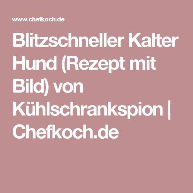 Blitzschneller Kalter Hund (Rezept mit Bild) von Kühlschrankspion   Chefkoch.de