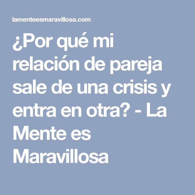 ¿Por qué mi relación de pareja sale de una crisis y entra en otra? - La Mente es Maravillosa