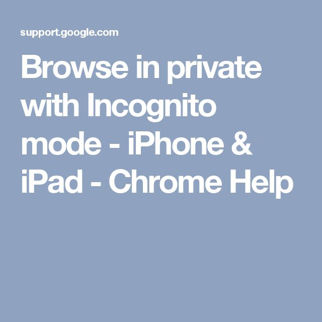 Browse in private with Incognito mode - iPhone & iPad - Chrome Help