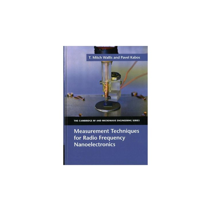 Measurement Techniques for Radio Frequency Nanoelectronics (Hardcover) (T. Mitch Wallis & Pavel Kabos)