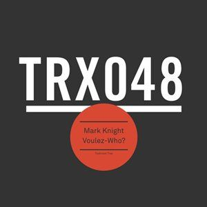 http://watchthis.hu/mark-knight-voulez-who/, Toolroom Trax, TRX04801Z