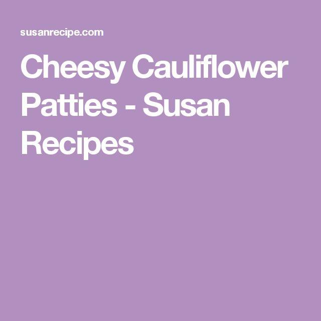 Cheesy Cauliflower Patties - Susan Recipes