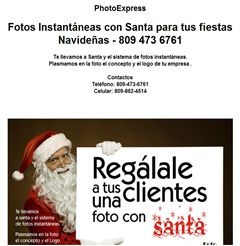 PhotoExpress Fotos Instantáneas con Santa para tus fiestas Navideñas - 809 473 6761 Te llevamos a Santa y el sistema de fotos instantáneas. Plasmamos en la foto el concepto y el logo de tu empresa .  Contactos Teléfono: 809-473-6761 Celular: 809-862-4514