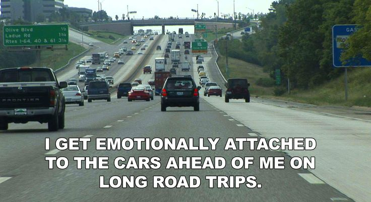I get emotionally attached to the cars ahead of me on long