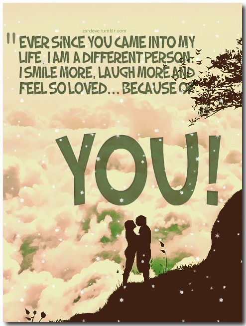 Ever Since You Came Into My Life I Am A Different Person I Smile