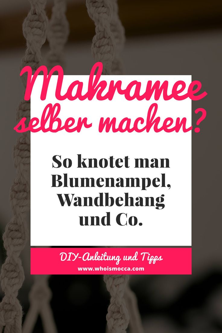 Makramee selber machen? So knotet man Blumenampel, Wandbehang & Co. – Who is Mocca? – Fashion Trends, Outfits, Interior Inspiration, Beauty Tipps und Karriere Guides