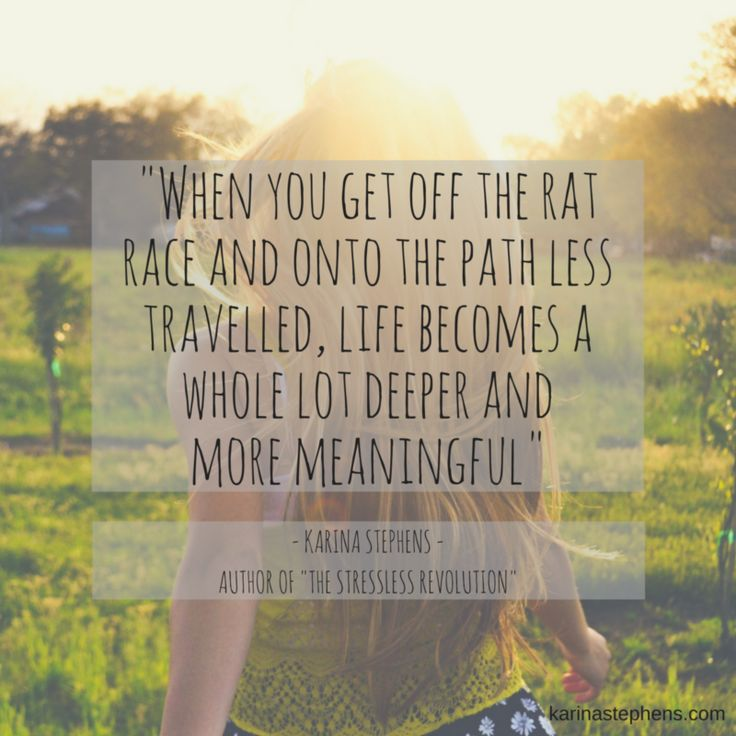 Get off the rat race and allow life to become more meaningful  www.karinastephens.com