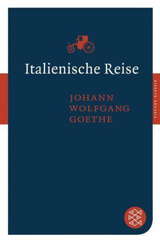 Italienische Reise (Fischer Klassik) von Johann Wolfgang Goethe, http://www.amazon.de