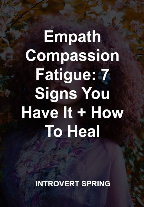 Many empaths struggle with empath compassion fatigue. Though it's similar to burnout, there are some important distinctions. Here are 7 key warning signs: