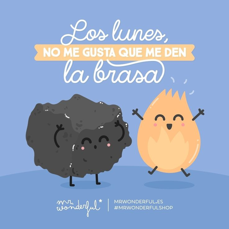 ¡Ojo cuidado! Que los lunes por la mañana estoy en llamas. Mondays can be hell. Watch you don't burn out on Monday mornings. #mrwonderfulshop #monday #quotes