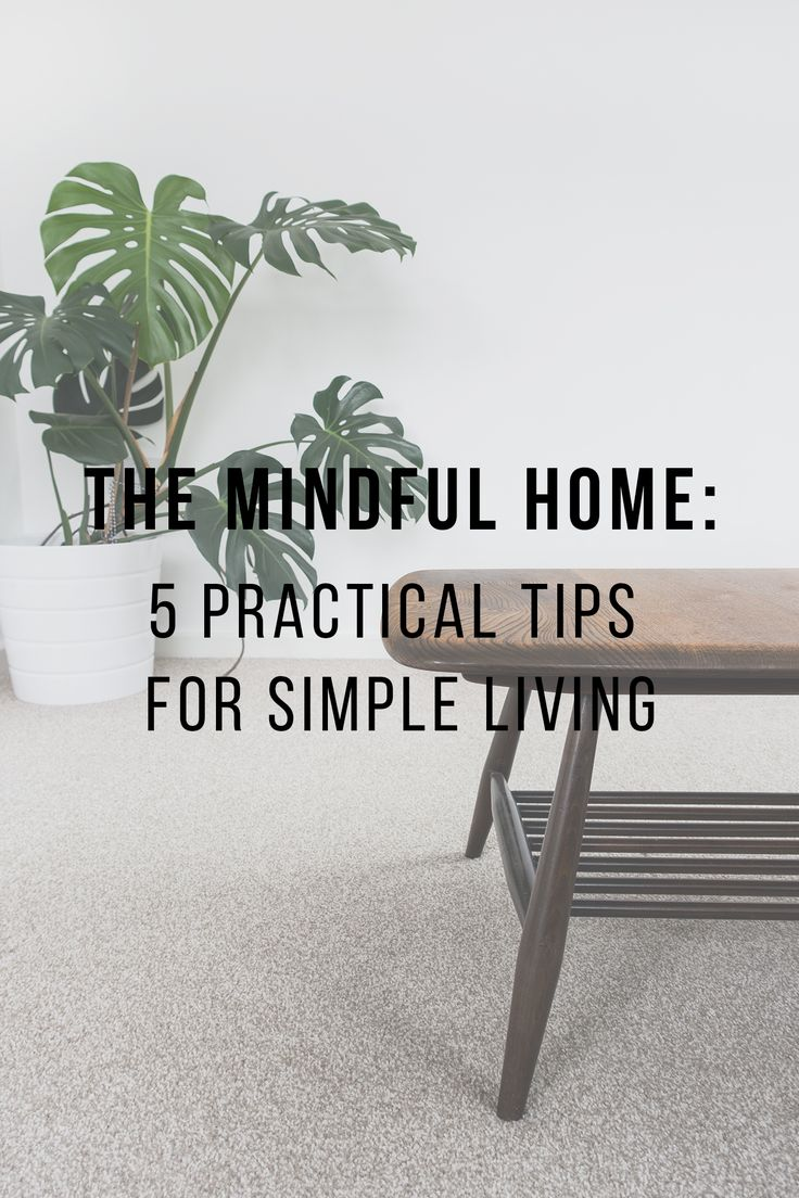 Mindfulness is about adopting a kind approach towards yourself and those around you. A mindful home is a place where you practice these habits and the easiest place to start when inviting mindfulness and simple living into your life.