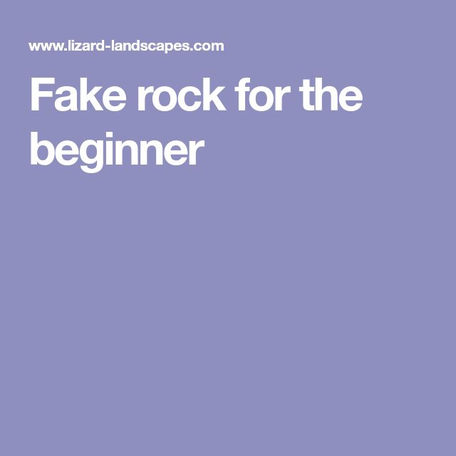 Fake rock for the beginner
