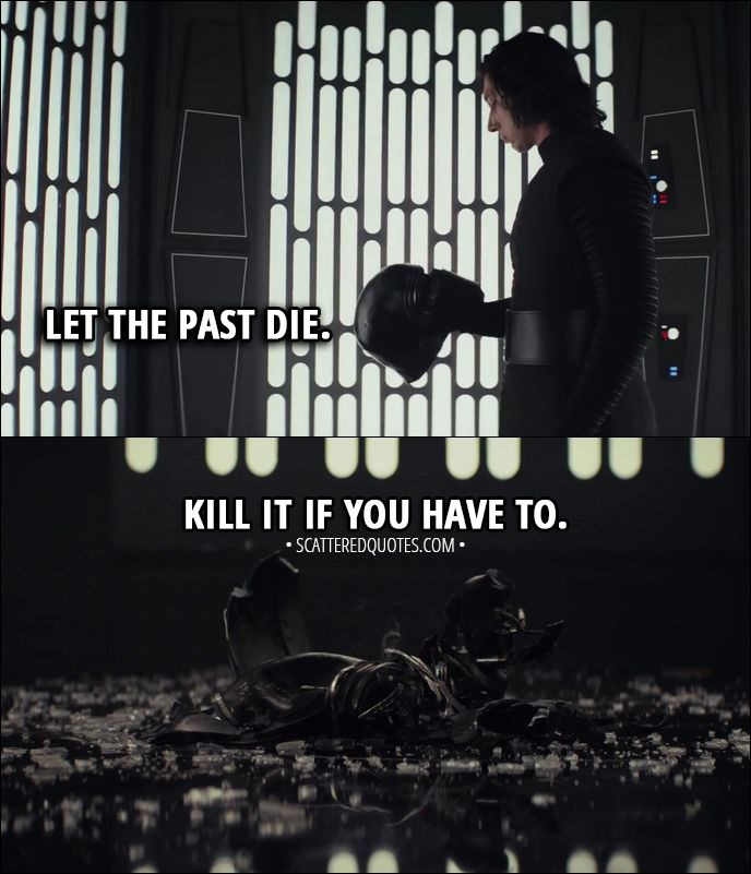 Quote from Star Wars: The Last Jedi (2017) -  Kylo Ren (to Rey): Let the past die. Kill it if you have to. That's the only way to become what you were meant to be. │ #StarWars #TheLastJedi #StarWarsTheLastJedi #KyloRen