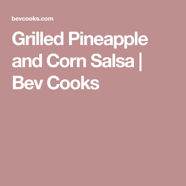Grilled Pineapple and Corn Salsa | Bev Cooks