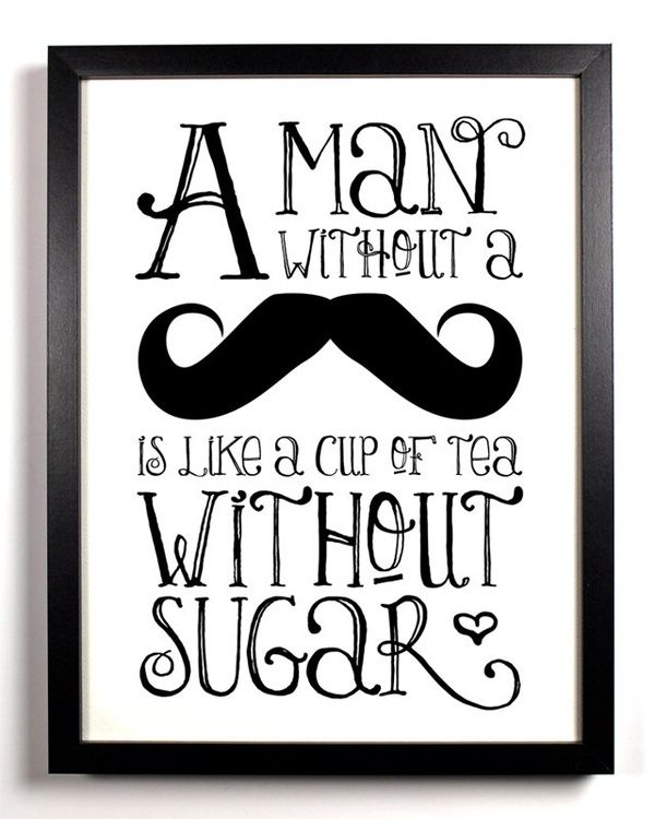 Moustache i hate moustaches btw i have my tea without the sugar