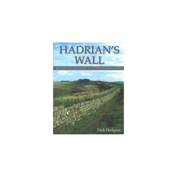 Hadrian's Wall : Archaeology and History at the Limit of Rome's Empire (Hardcover) (Nick Hodgson)