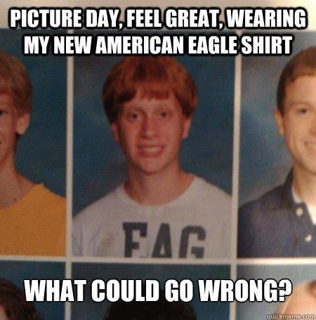 american eagle memes | bad luck brian fag meme photogenic picture what could go wrong memes