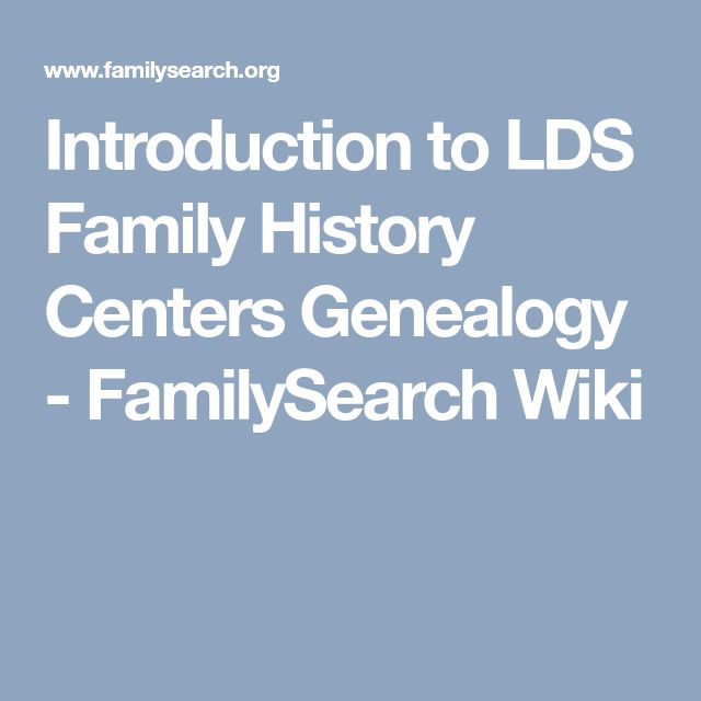 Introduction to LDS Family History Centers Genealogy - FamilySearch Wiki