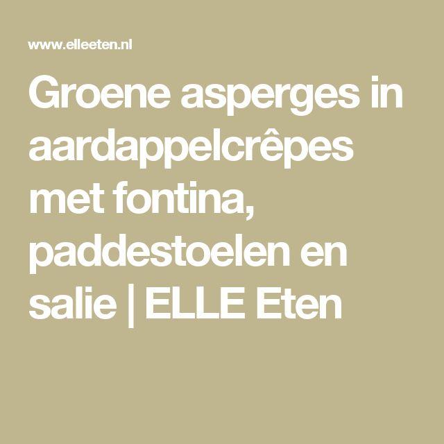 Groene asperges in aardappelcrêpes met fontina, paddestoelen en salie | ELLE Eten