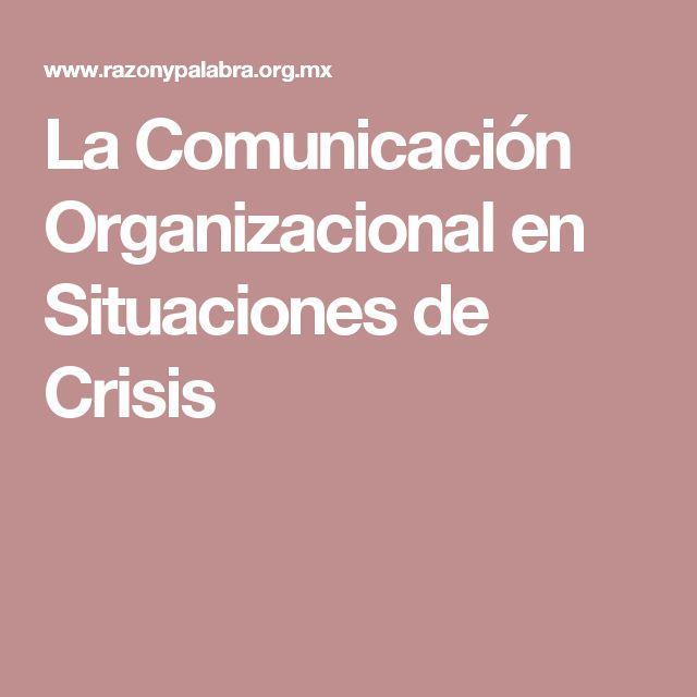 La Comunicación Organizacional en Situaciones de Crisis