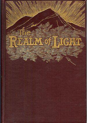 The Realm of Light by Frank Hatfield, (John Stevens) Boston: Reid Publishing Co. 1908 1st edition