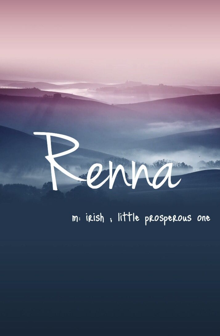 Girl Name: Renna. Origin: Irish. Meaning: Little Prosperous One