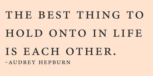 Love: Hold On, Life, Inspiration, Quotes, Audrey Hepburn, Wisdom, Audreyhepburn