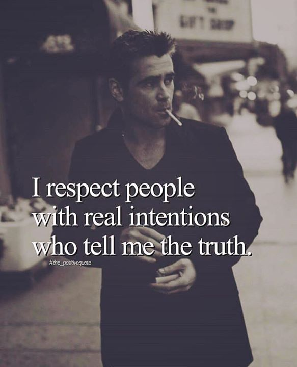 I respect people with real intentions..