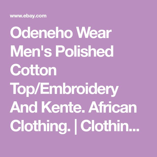 Odeneho Wear Men's Polished Cotton Top/Embroidery And Kente. African Clothing.   Clothing, Shoes & Accessories, Cultural & Ethnic Clothing, Africa   eBay!