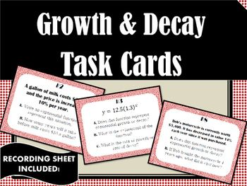 This is a set of 20 task cards, along with a student recording sheet and an answer key. Task cards range in difficulty level, and cover everything your students need for exponential growth and decay! Enjoy!