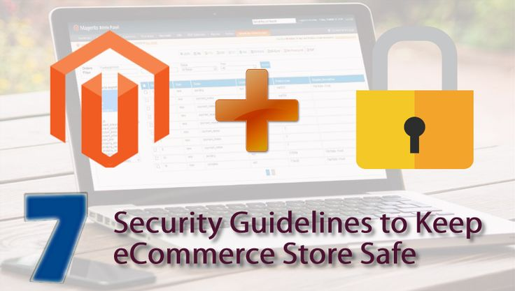 Top 7 Security Guidelines for Magento to Keep Your eCommerce Store Safe and Secure