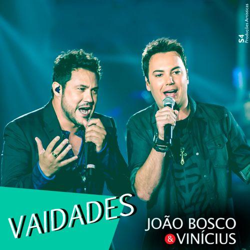 João Bosco e Vinicius - Vaidades - https://bemsertanejo.com/joao-bosco-e-vinicius-vaidades/