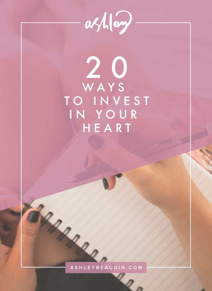 20 Ways to Invest in Your Heart — Ashley Beaudin