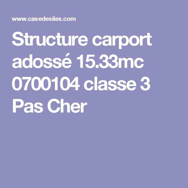 Structure carport adossé 15.33mc 0700104 classe 3 Pas Cher