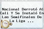 http://tecnoautos.com/wp-content/uploads/imagenes/tendencias/thumbs/nacional-derroto-al-cali-y-se-instalo-en-las-semifinales-de-la-liga.jpg Atletico Nacional. Nacional derrotó al Cali y se instaló en las semifinales de la Liga ..., Enlaces, Imágenes, Videos y Tweets - http://tecnoautos.com/actualidad/atletico-nacional-nacional-derroto-al-cali-y-se-instalo-en-las-semifinales-de-la-liga/