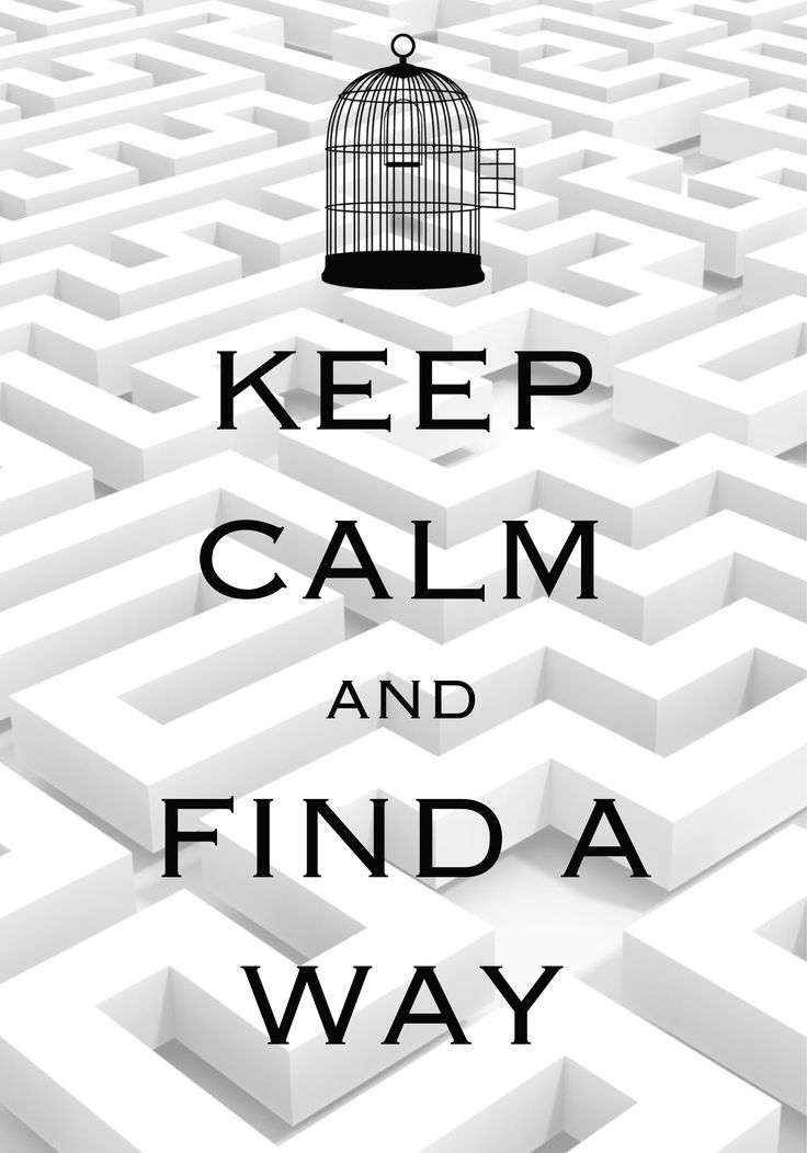 keep calm and find a way / Created with Keep Calm and Carry On for iOS #keepcalm #findaway #labyrinth