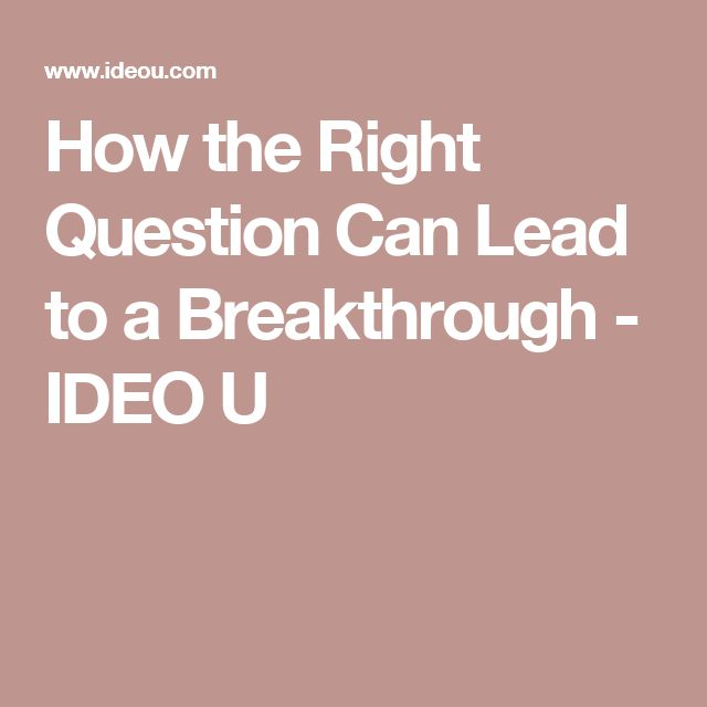 How the Right Question Can Lead to a Breakthrough - IDEO U
