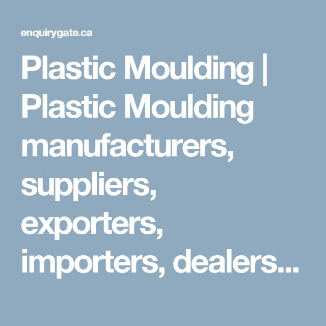Plastic Moulding | Plastic Moulding manufacturers, suppliers, exporters, importers, dealers, suppliers in Canada