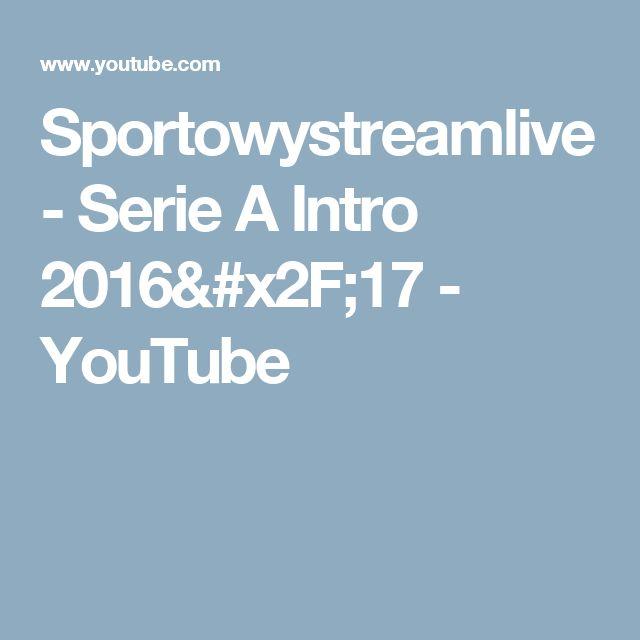 Sportowystreamlive - Serie A Intro 2016/17 - YouTube