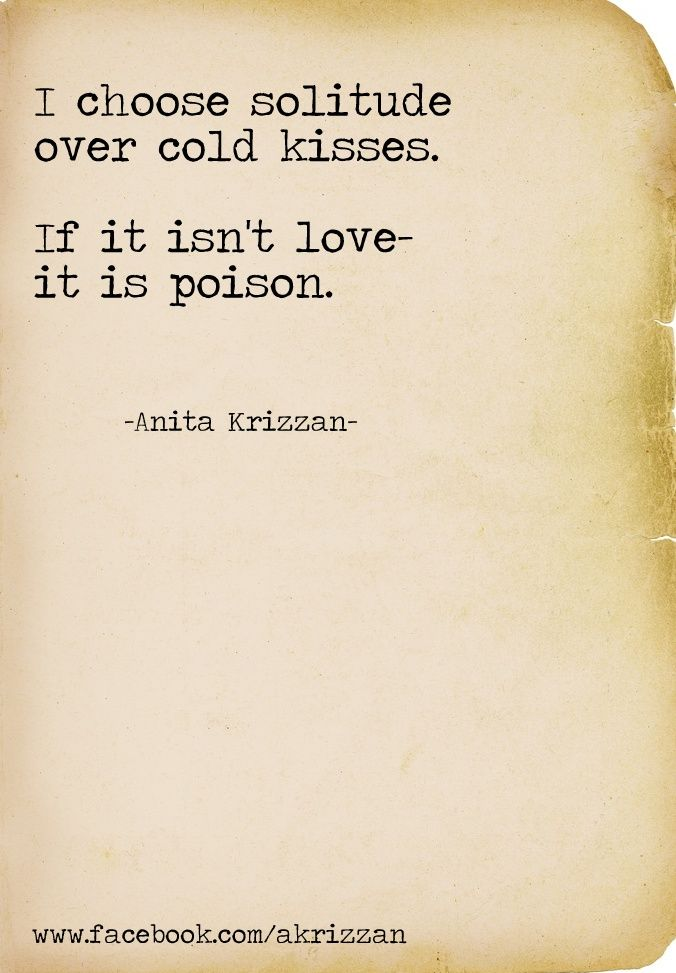 Love this. If it isn't love it's poison!!! Don't waste your time on toxic people. EVER. Xoxoxoxo