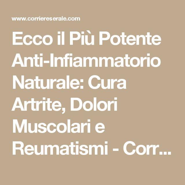 Ecco il Più Potente Anti-Infiammatorio Naturale: Cura Artrite, Dolori Muscolari e Reumatismi - Corriere Serale